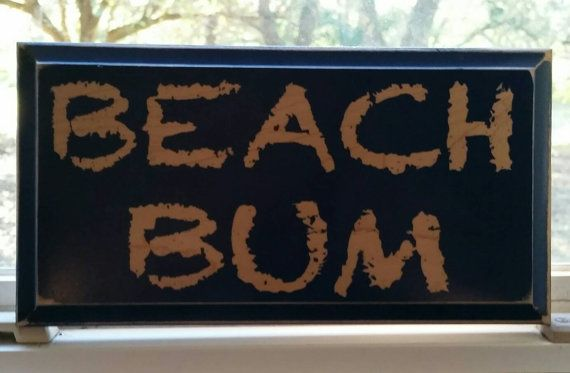 Check out this item in my Etsy shop https://www.etsy.com/listing/267979761/beach-bum-sign-home-decor-ocean-decor