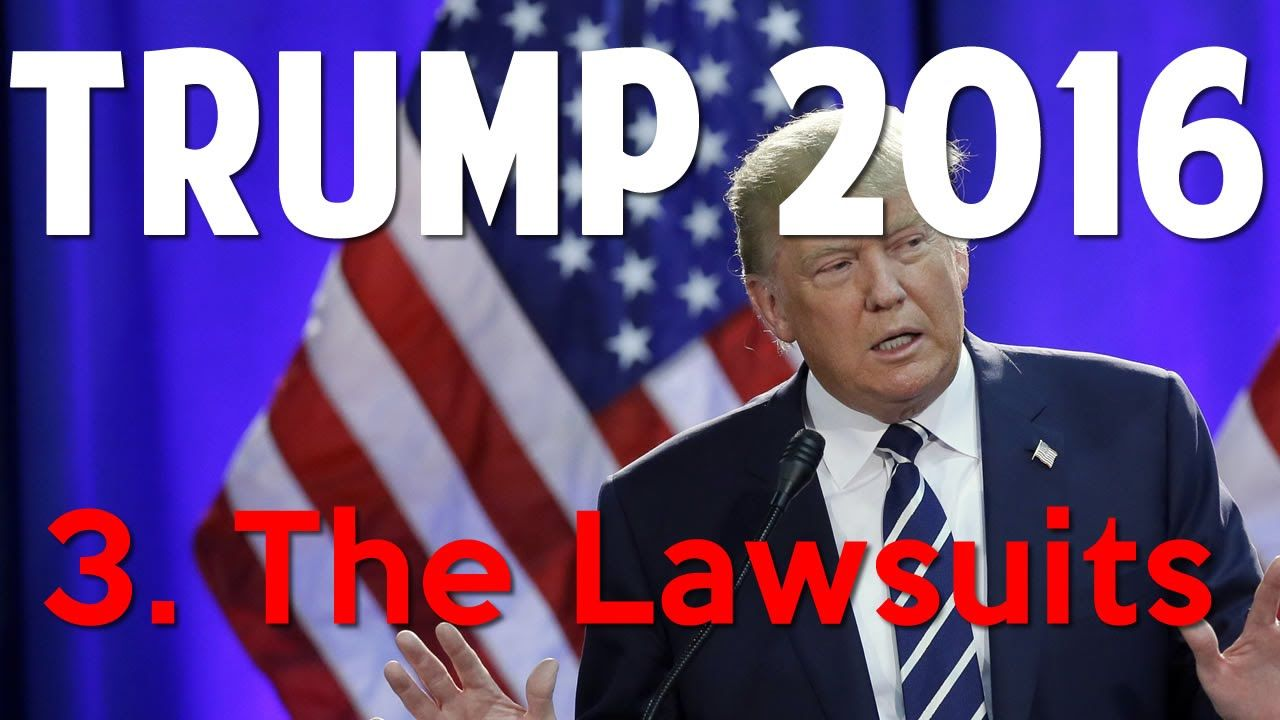 Trump 2016- 3. The Lawsuits