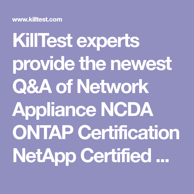 Killtest Experts Provide The Newest Qa Of Network Appliance Ncda