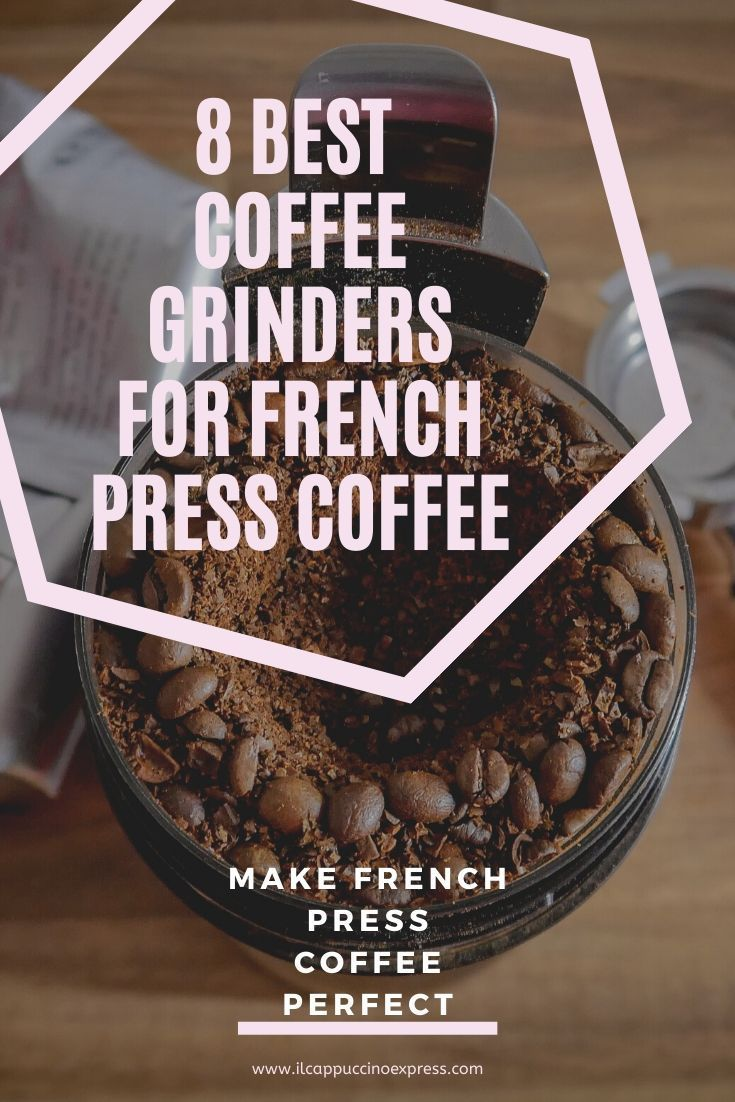 8 Top Picks For the Best Coffee Grinder for French Press