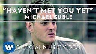 Michael Buble Havent Met You Yet
