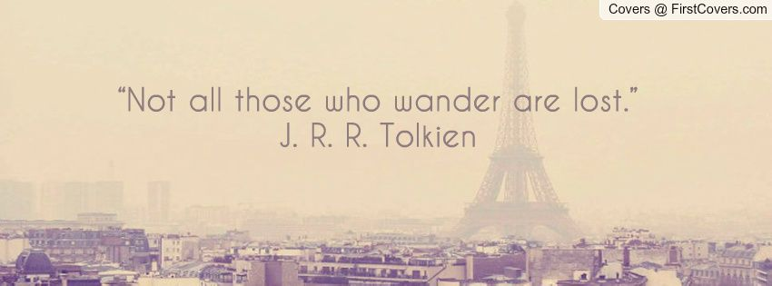 Not All Those Who Wander Are Lost Quote Meaning Not All Those Who Wander Are Lost J R R Tolkien City Girl Quotes Facebook Cover Dont Fall In Love