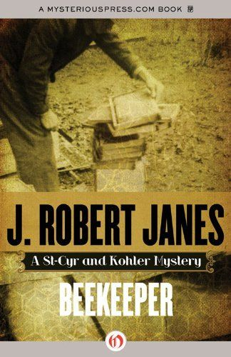 Beekeeper (A St. Cyr & Kohler Mystery) by J. Robert Janes. $7.99. Author: J. Robert Janes. 320 pages. Publisher: MysteriousPress.com/Open Road (June 5, 2012)