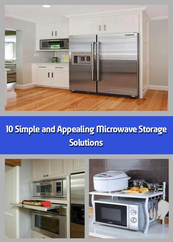 10 simple and appealing microwave storage solutions how to put your microwave neatly in 2020 on kitchen organization microwave id=67886