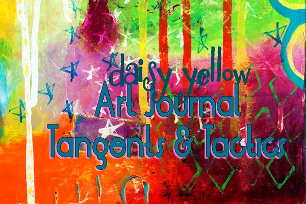 NEW!!!! Art tutorials starting Aug. 1 ... and it's all FREE!!! Art Journal Tangents & Tactics: The Series - daisy yellow -