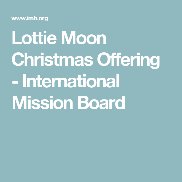 Lottie Moon Christmas Offering.Lottie Moon Christmas Offering Wmu Fbce Thinking Of You