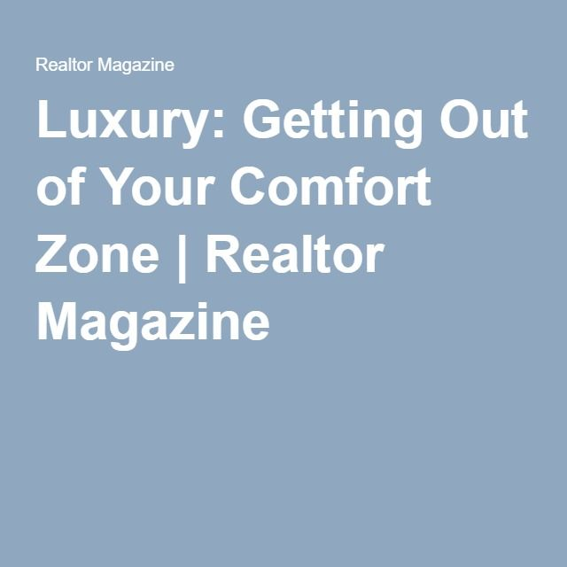 Luxury: Getting Out of Your Comfort Zone | Realtor Magazine