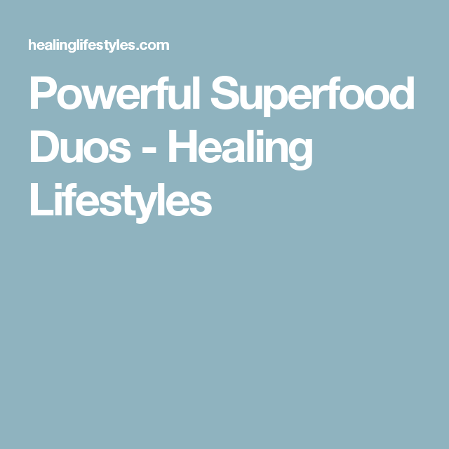 Powerful Superfood Duos - Healing Lifestyles