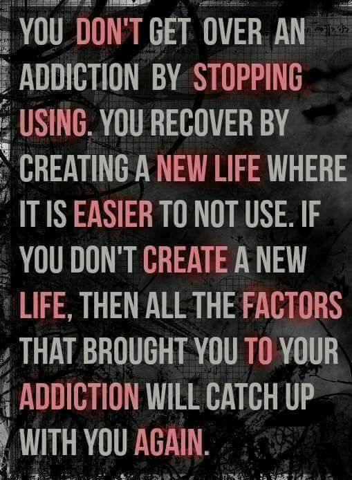 Dont stopping using. New life easier create life, factors to addiction again.
