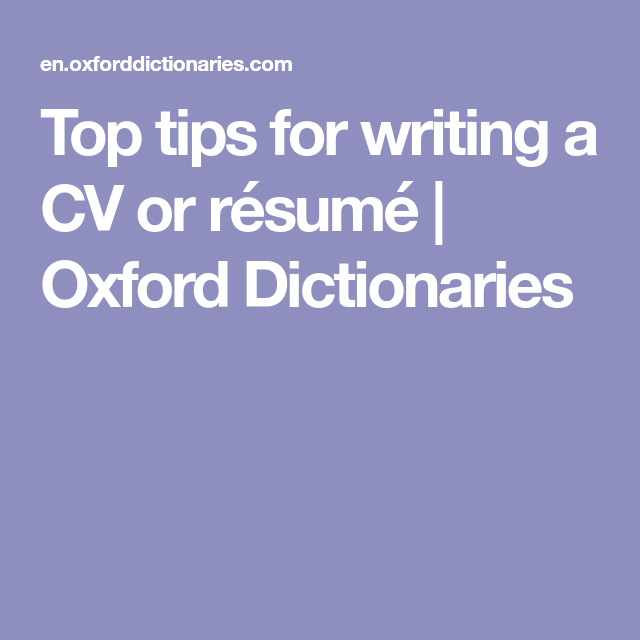 Top tips for writing a CV or résumé   Oxford Dictionaries ...