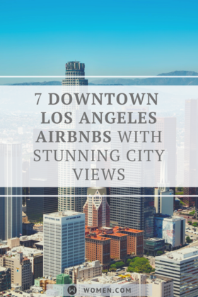 7 Incredible Downtown Los Angeles Airbnbs With Stunning City Views Downtown Los Angeles Los Angeles Apartments City View