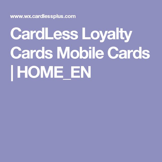 CardLess Loyalty Cards Mobile Cards   HOME_EN