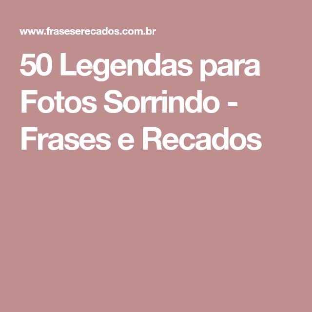 50 Legendas Para Fotos Sorrindo Frases E Recados Frases De Efeito
