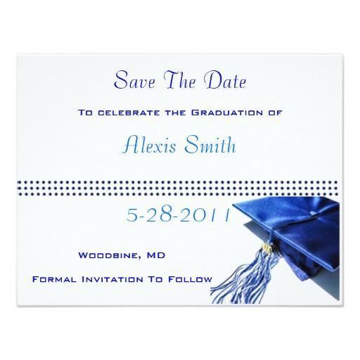 Save The Date Cards - Blue Graduation Cap Another card that I designed for a friends daughter when she graduated from High School. These cards are extremely versatile, as you can use them for College Graduations as well. If you wish, you can also customize them for the actual invitation instead of a save the date card. Thanks for your interest in Sapphire Designs!