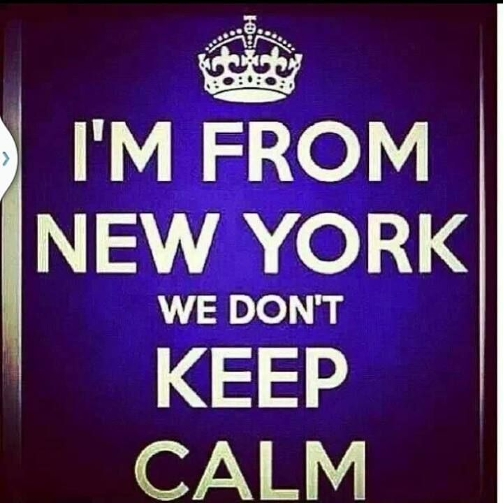 Im from New York we don't keep calm