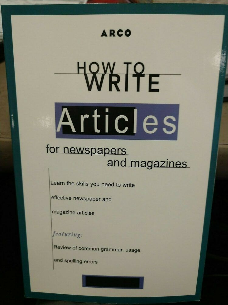 How to Write Articles for Newspapers and Magazines (Arco's