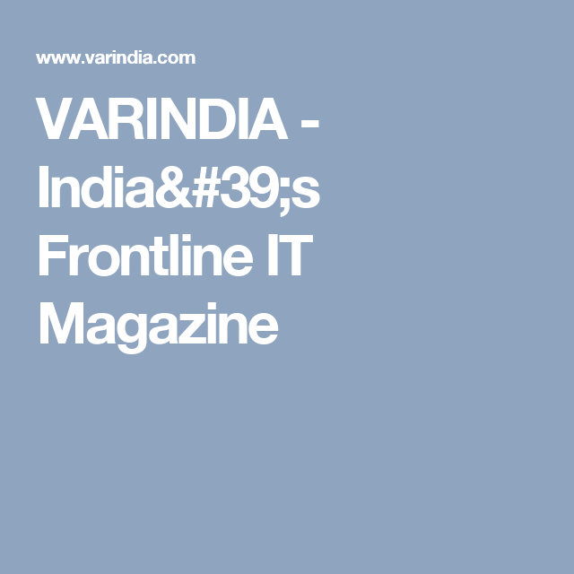 VARINDIA India's Frontline IT Magazine Frontline