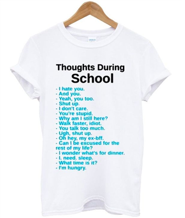 Best Funny Shirts thoughts during school t-shirt thoughts during school t-shirt from teeshope.com This t-shirt is Made To Order, one by one printed so we can control the quality. 9