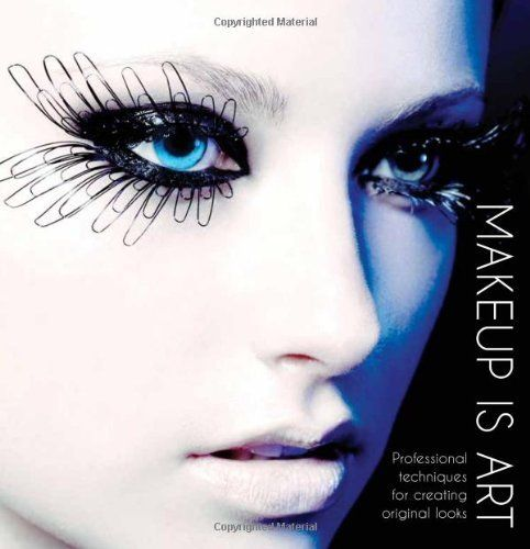 Makeup Is Art Professional Techniques For Creating Original Looks By Academy Of Freelance Makeup Http Www Amazon Co Uk Dp 1780972954 Ref Cm Sw R Pi Dp S8ggt