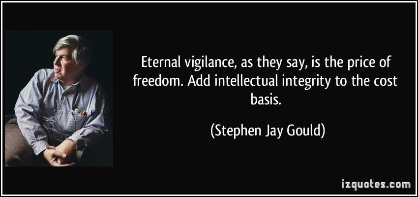 Eternal Vigilance As They Say Is The Price Of Freedom Add Intellectual Integrity To The Cost Basis Stephen Jay Gould Quotes Q Quotations Quotes Sayings
