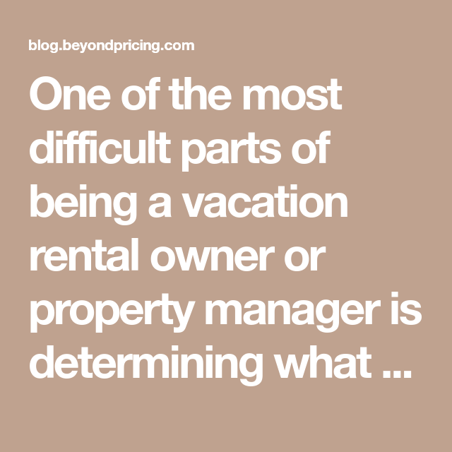 One Of The Most Difficult Parts Of Being A Vacation Rental Owner Or Property Manager Is Determining What To Charge For Vacation Rental Vrbo Property Management