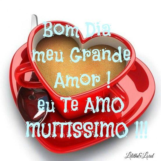 Bom Dia Meu Grande Amor Eu Te Amo Muitissimo Meu Raro Tesouro