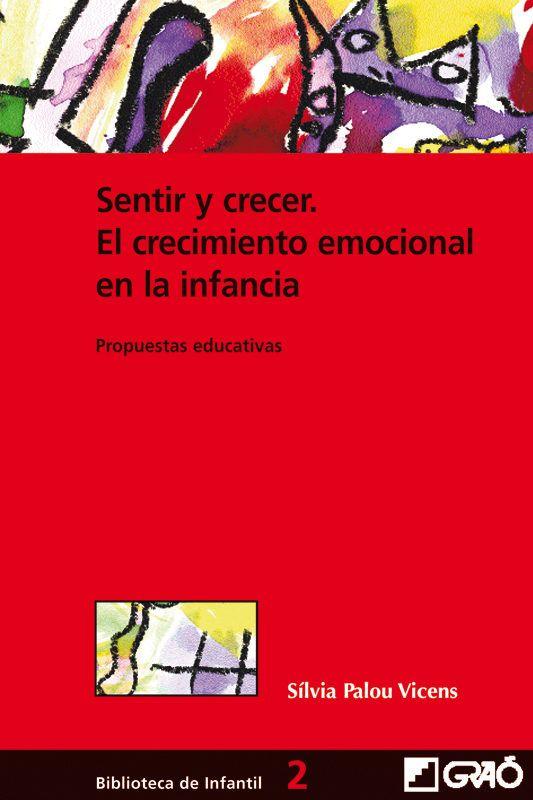 Sentir Y Crecer El Crecimiento Emocional En La Infancia Propues Tas Educativas Silvia Palou Vicens 978847827 Educacion Emocional Emocional Pedagogia Infantil