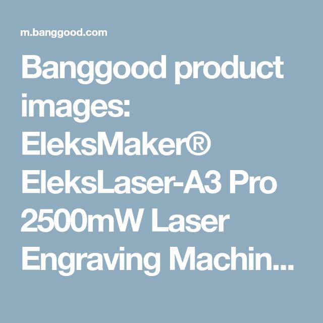 Banggood product images: EleksMaker® EleksLaser-A3 Pro