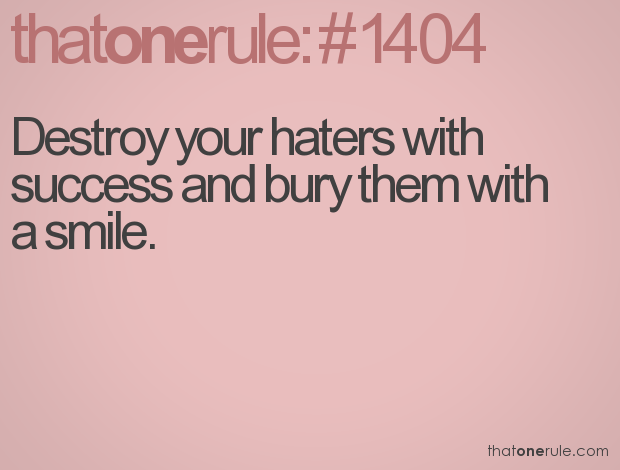 Destroy Your Haters With Success And Bury Them With A Smile