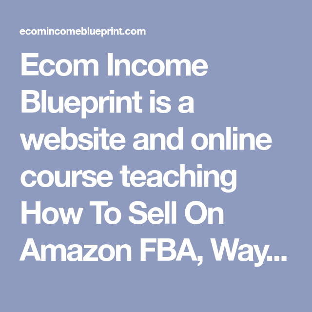 Ecom income blueprint is a website and online course teaching how to ecom income blueprint is a website and online course teaching how to sell on amazon fba ways for becoming an amazon seller how to create your own shopify malvernweather Choice Image