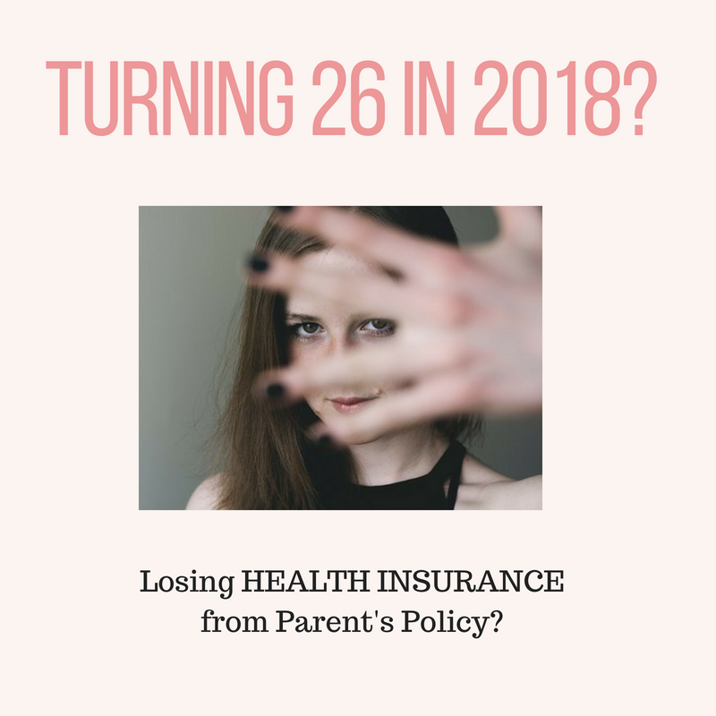 Turning 26 years of age in 2018? Dropped from parent's