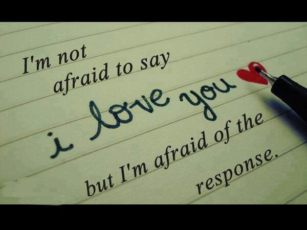 Im Not Afraid To Say I Love You But Im Afraid Of The Response