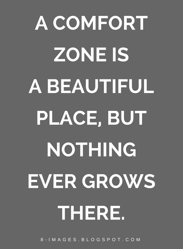 Quotes A Comfort Zone Is A Beautiful Place But Nothing Ever Grows