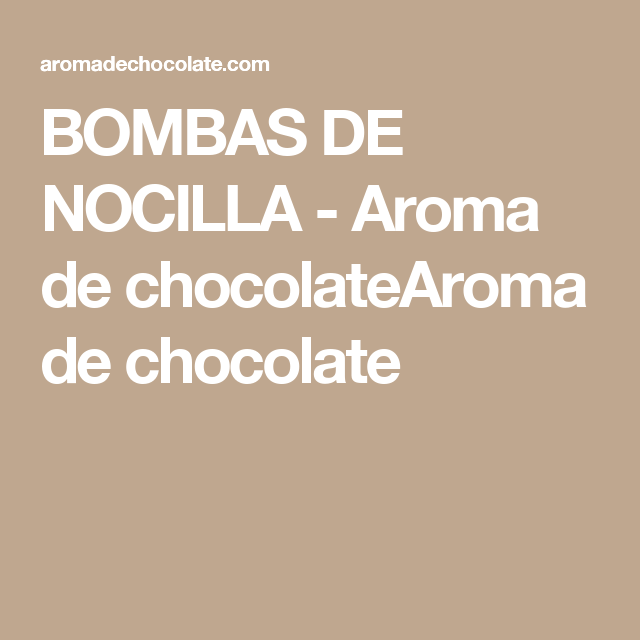 BOMBAS DE NOCILLA - Aroma de chocolateAroma de chocolate