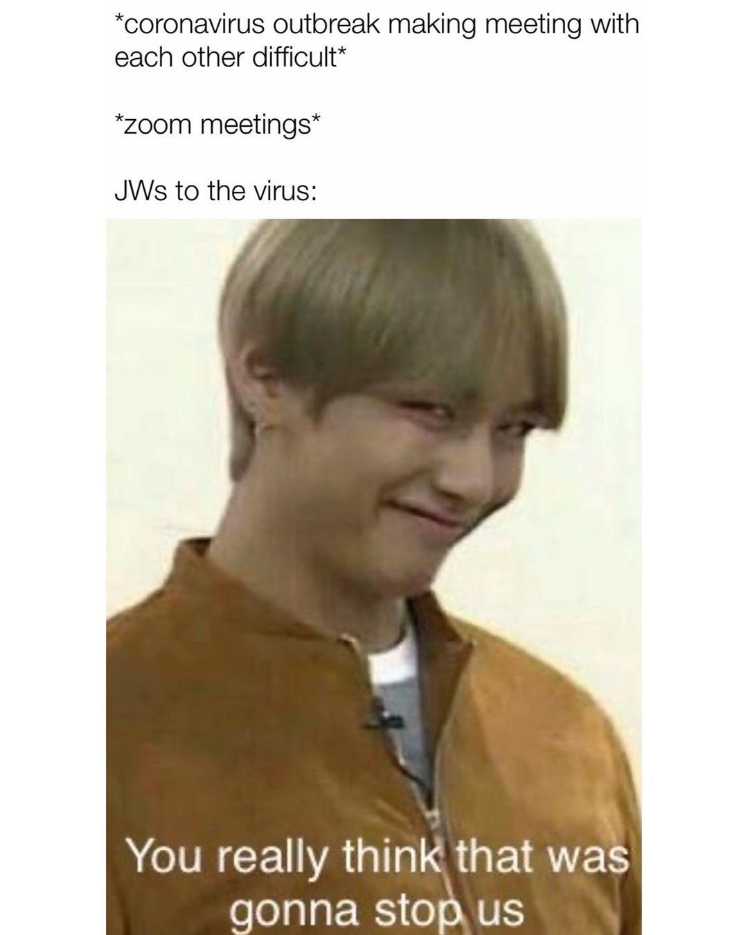 528 Likes 11 Comments Jw Memes Justanotherjw On Instagram Nothing Stops Our Meeting Together Jw Jws Testigosde Kpop Memes Jw Memes Memes