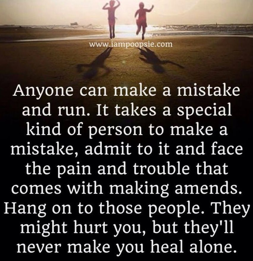 Anyone Can Make A Mistake And Run. It Takes A Special Kind Of Person To  Make A Mistake, Admit To It And Face The Pain And Trouble That Comes With  Making ...