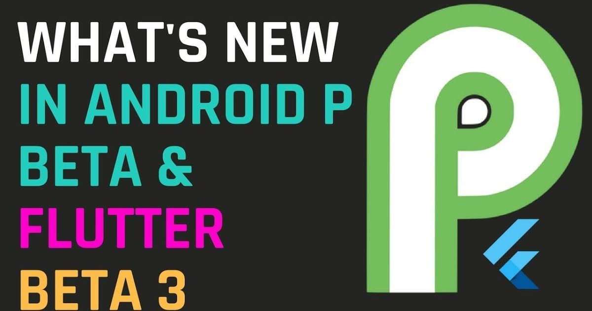 The Release of Android P OS is Almost Here as Google