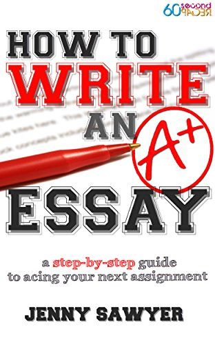 How to Write an A+ Essay: A Step-by-Step Guide to Acing Your Next ...