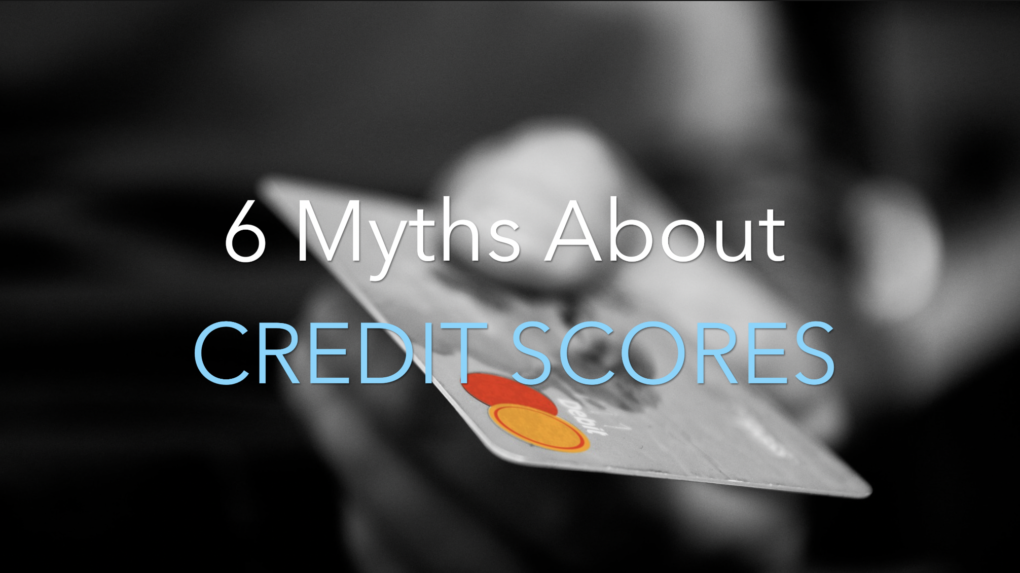 6 Myths About Credit Scores When It Comes To Credit Reports And Fico
