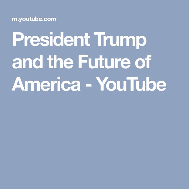 President Trump and the Future of America - YouTube | JONI