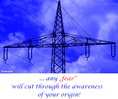 """... any """"#fear"""" will cut through the #awareness of your #origin!"""