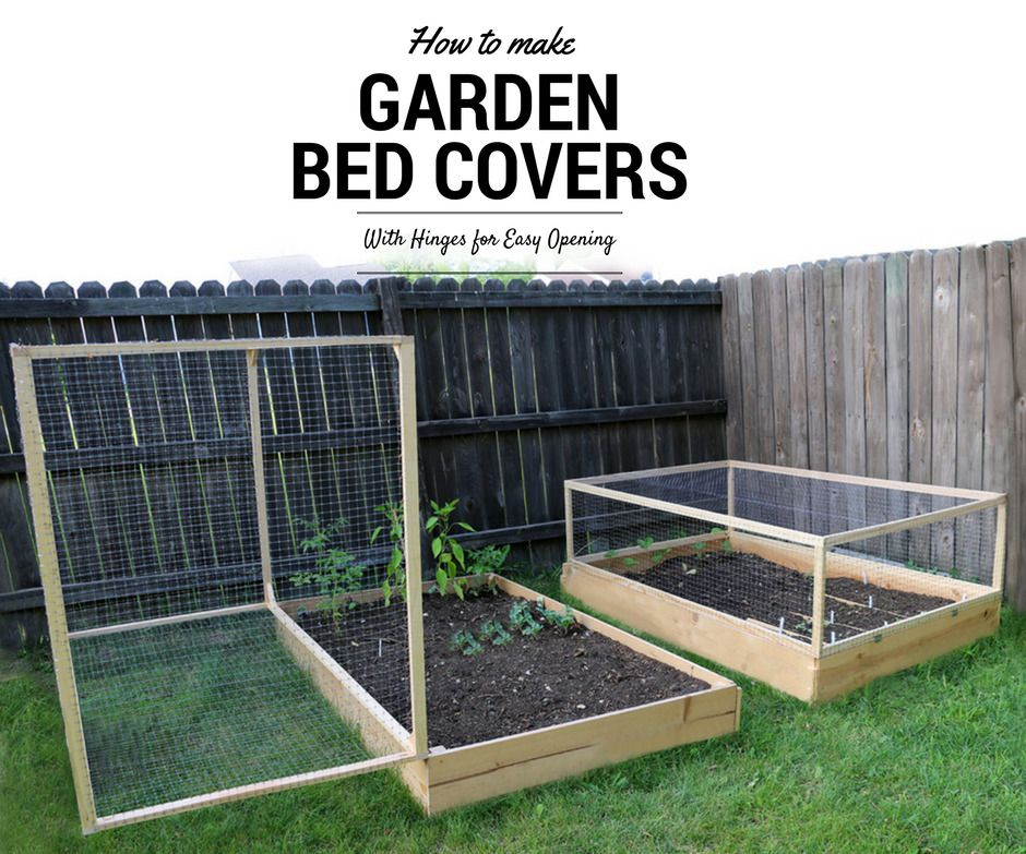 How to Make a Raised Garden Bed Cover With Hinges Garden