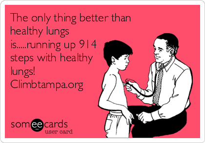 The only thing better than healthy lungs is.....running up 914 steps with healthy lungs! Climbtampa.org.