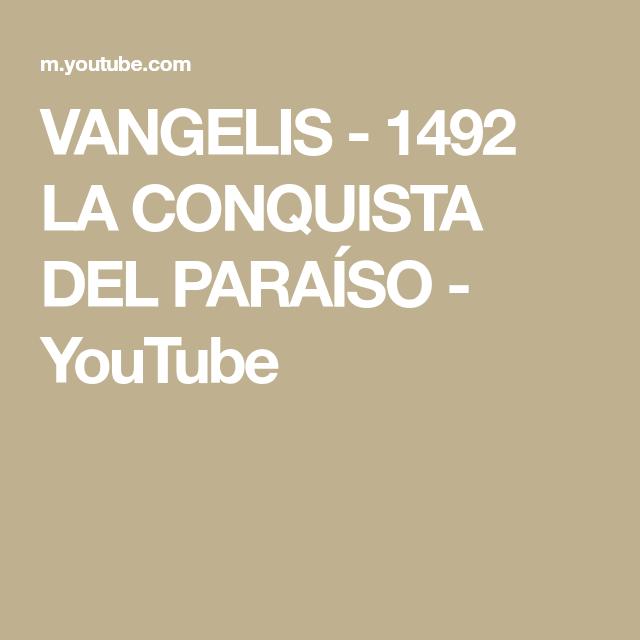Vangelis 1492 La Conquista Del Paraíso Youtube Paraiso Youtube Canciones