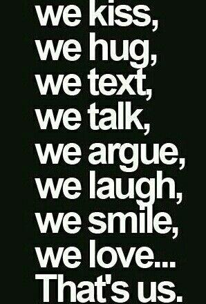 We Kiss We Hug We Text We Talk We Argue We Laugh We Smile We