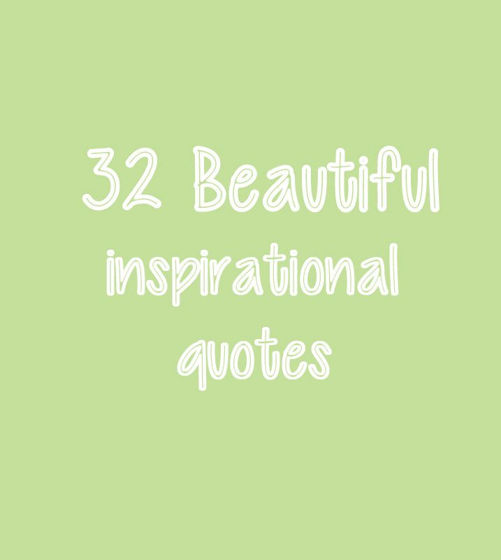 32 Beautiful inspirational quotes