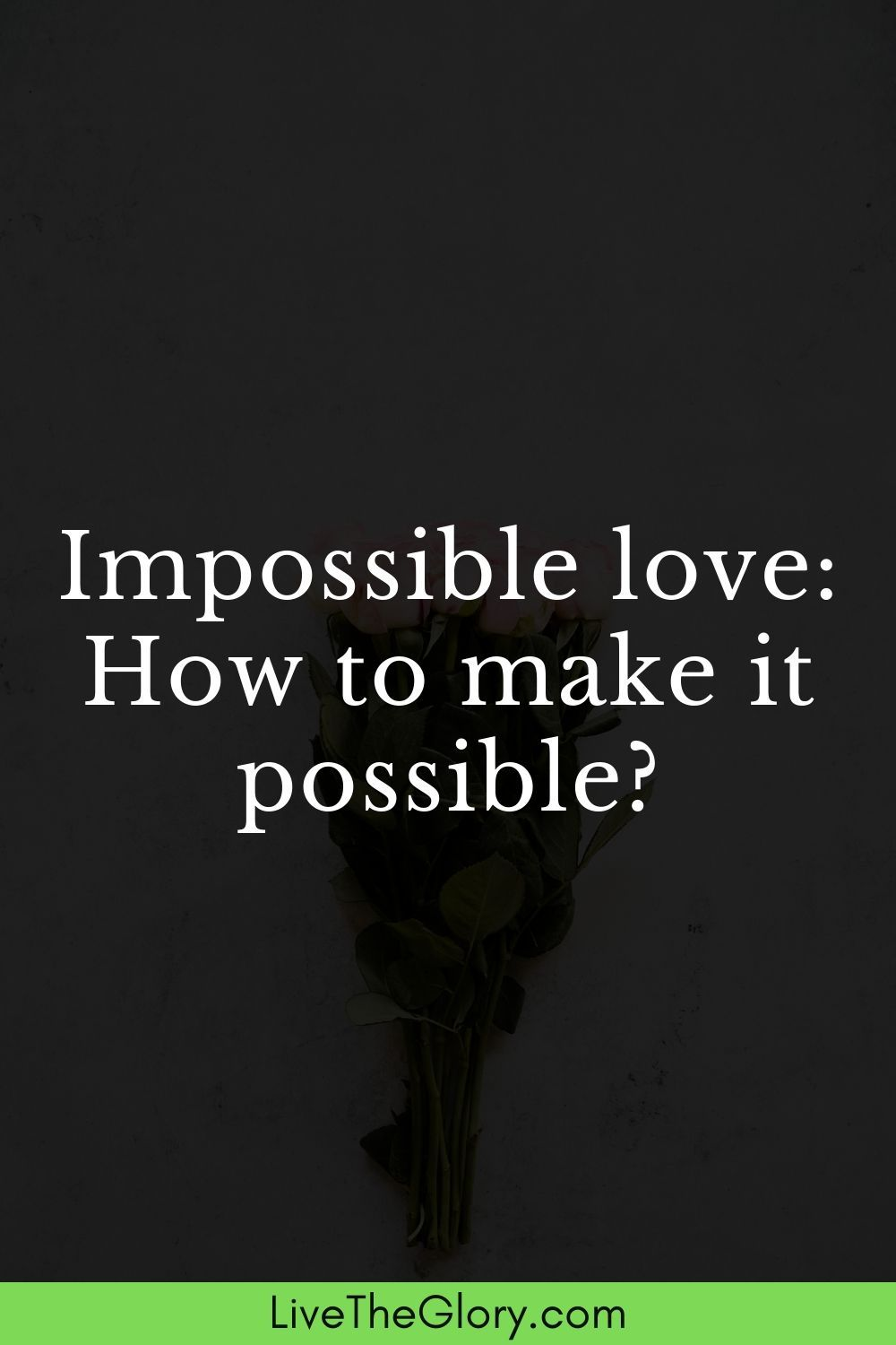 Impossible Love How To Make It Possible In 2020 Impossible Love Quotes Quotes About Strength Relationship Advice