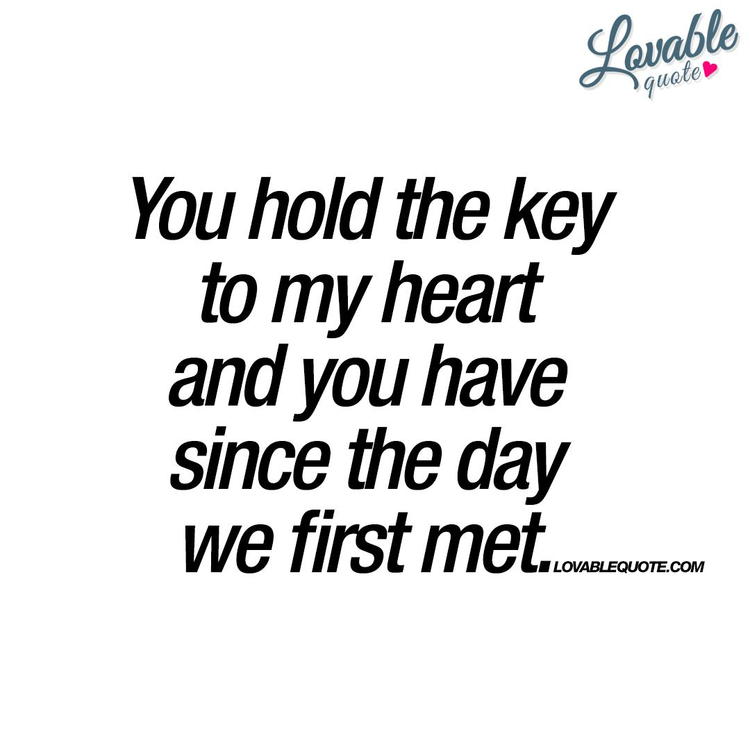 You Hold The Key To My Heart And You Have Since The Day We First Met
