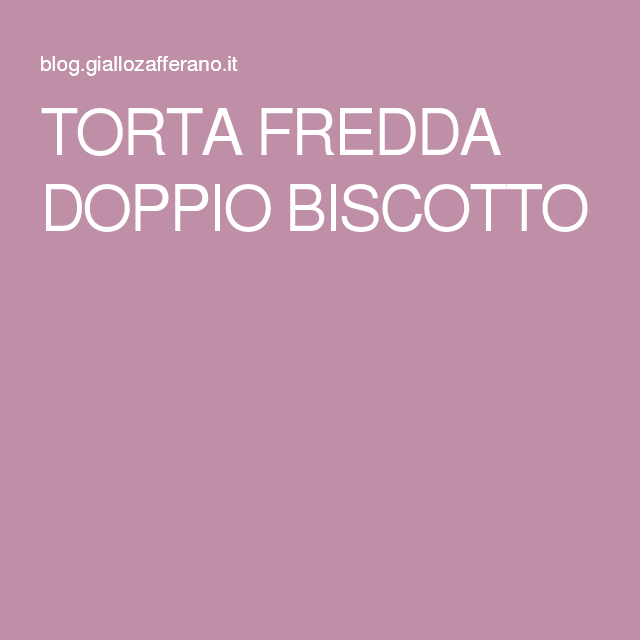 TORTA FREDDA DOPPIO BISCOTTO