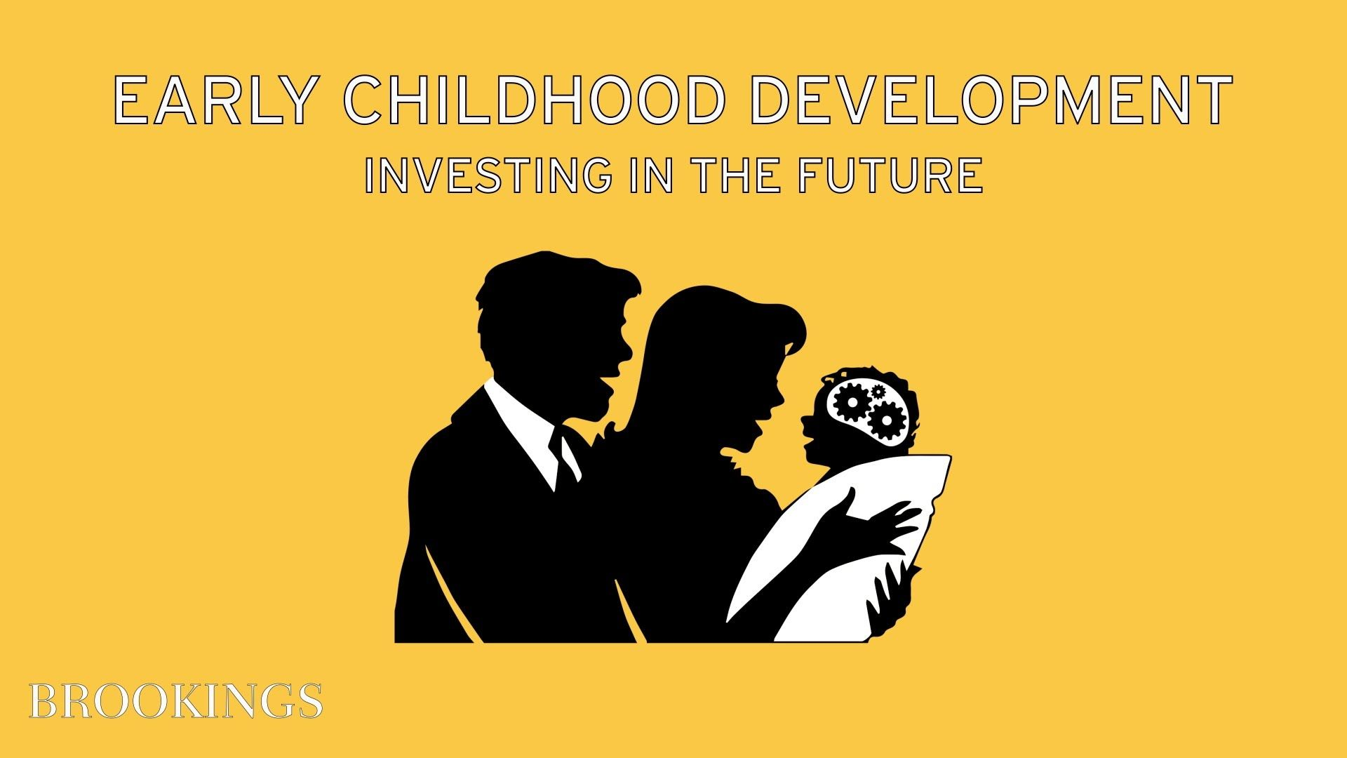 Brookings Institute Video Importance Of Ecd Policy Focus Early